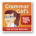QuickAndDirtyTips.com - Grammar Girl&#39;s Quick and Dirty Tips for Better Writing